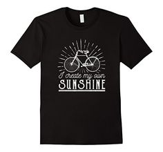I Create My Own Sunshine Cycling Lifestyle T-Shirt only $19.99