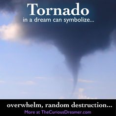A tornado in a dream can represent...   More at TheCuriousDreamer.  #DreamMeaning #DreamSymbol