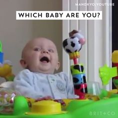 Here's a video of various babies. Which one do you identify with?