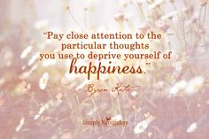 Pay Close Attention to Your Thoughts by Byron Katie (@Byron Katie) at @Simple Reminders