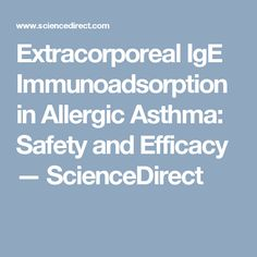 Extracorporeal IgE Immunoadsorption in Allergic Asthma: Safety and Efficacy — ScienceDirect Read more in http://natureandhealth.net/