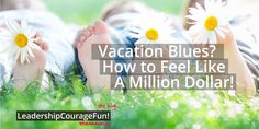 Vacation Blues? How to feel like a million dollar!