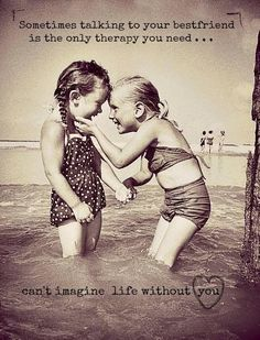 Best friends are the best therapists! I can't imagine my life without you! My love and blessings always. XOXO's