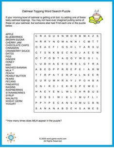 We made a free word search puzzle for you about all the yummy things that you can put on top of your morning bowl of nourishment. Of course, some are more healthful than others! And, there's a twist: How many times does MILK appear in the puzzle? Find the free printable version and solution on our website. Printable Word Games, Free Printable Word Searches, Free Printable Puzzles, Free Printables, Easy Word Search, Free Word Search Puzzles, Kids Word Search, Oatmeal Toppings, Spelling Worksheets