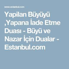 Yapilan Büyüyü ,Yapana İade Etme Duası - Büyü ve Nazar İçin Dualar - Estanbul.com
