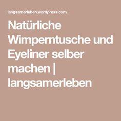 Natürliche Wimperntusche und Eyeliner selber machen | langsamerleben