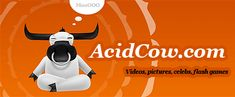 AcidCow is...   a fast-growing online entertainment community. AcidCow has daily updates [5/7] and thousands of daily submitted pictures, videos, games, flash games, celebrities and other great stuff, etc...