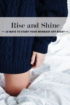 Good tips to start the day off right, even if you work/stay at home, it's good to rise, shine, and be motivated for the day