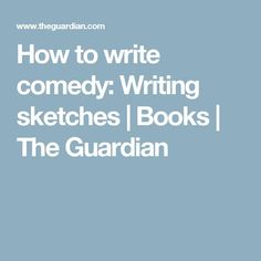 How to write comedy: Writing sketches | Books | The Guardian