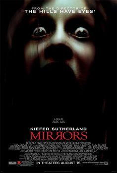 Mirrors (I), 2008 - Directed by Alexandre Aja. With Kiefer Sutherland, Paula Patton, Amy Smart, Cameron Boyce. An ex-cop and his family are the target of an evil force that is using mirrors as a gateway into their home. Horror Movie Posters, Best Horror Movies, Horror Films, Scary Movies, Hd Movies, Movies To Watch, Movies Online, Film Posters, Cinema Posters