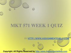 Top your class in just few simple steps be a part of http://www.AssignmenteHelp.com/ and learn courses like MKT 571 Week 1 Quiz Complete Assignment Help. Who says success doesn't come easy? It does. All you want to know is where to be.