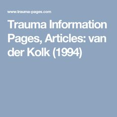 Trauma Information Pages, Articles: van der Kolk (1994)