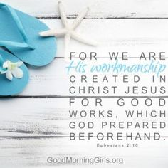 For we are His workmanship created in Christ Jesus for good works, which God prepared beforehand Ephesians 2:10