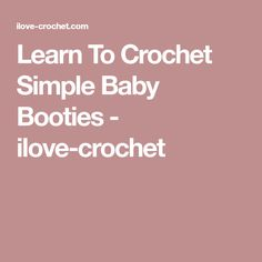 Learn To Crochet Simple Baby Booties - ilove-crochet