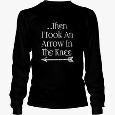 then i took an arrow in the knees Barrelroll AIP, Order HERE ==> https://www.sunfrogshirts.com/LifeStyle/151484652-1283005089.html?52686, Please tag & share with your friends who would love it, archery drawing, archery gear, archery tattoo #christmasgifts #xmasgifts #pets #celebrities #DIY #christmasgifts #xmasgifts