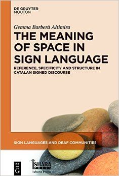 The meaning of space in sign language : reference, specificity and structure in Catalan sign language discourse / by Gemma Barberà Altimira