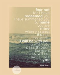 """Isaiah 43:1-2 - """"This passage contains a promise, but not the one we think. It is not a promise that we will never suffer. In fact, the passage implies that we will pass through waters, rivers, and fire—elements that could easily destroy us. The promise is that when we do, God will be with us."""" God is phenomenal."""