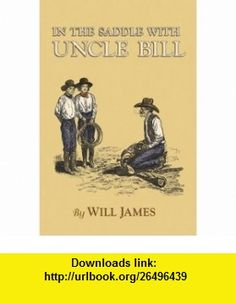 In the Saddle With Uncle Bill (Tumbleweed) (9780878424276) Will James , ISBN-10: 087842427X  , ISBN-13: 978-0878424276 ,  , tutorials , pdf , ebook , torrent , downloads , rapidshare , filesonic , hotfile , megaupload , fileserve