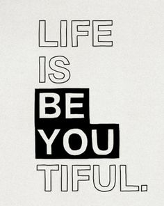 life is be-you-tiful