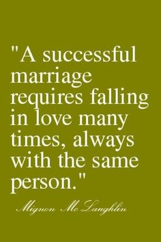 """A successful marriage requires falling in love many times, always with the same person."" #lovequotes"