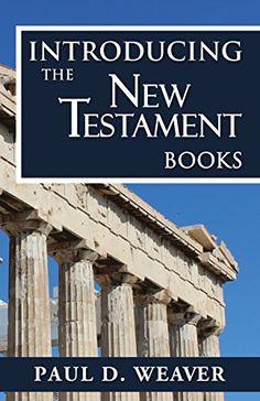 Introducing the New Testament Books: A Thorough but Concise Introduction for Proper Interpretation (Biblical Studies Book 3) eBook: Paul Weaver: Amazon.co.uk: Books