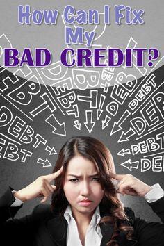 How Can I Fix My Bad Credit?