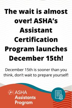 The wait is almost over! ASHA's Assistant Certification Program launches December 15th! It's sooner than you think, so don't wait to prepare yourself by going on our website and seeing what you need to do! Speech Language Pathology, Speech And Language, Practice Exam, Health And Safety, Certificate, December, Knowledge, This Or That Questions, Education