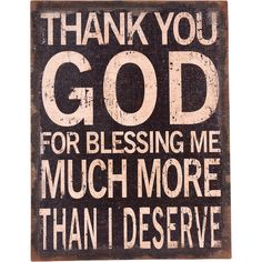 This is Gratitude wall decor at its best. Awesome spiritual wall decorations Invite smiles and add warmth to your décor with this heartfelt wall sign, emblazoned with a message of love. Thank You God' Wall Sign Families Are Forever, Thank You God, I Deserve, God Is Good, Trust God, Wall Signs, Gods Love, Me Quotes, Qoutes