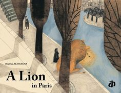 A Lion in Paris by Beatrice Alemagna - a lion's adventures in the city of lights