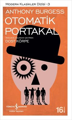 Otomatik Portakal – Anthony Burgess – LV'S Global Media - Book lovers Book Cover Design, Book Design, Cinema Times, Books To Read, My Books, New People, Anthony Burgess, Literature Books, Book Recommendations