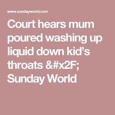 Court hears mum poured washing up liquid down kid's throats & Sunday World Sunday, World, Kids, Young Children, Domingo, Boys, Children, The World, Boy Babies