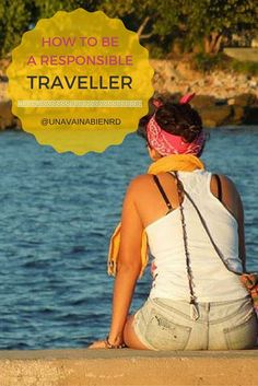 How to be a Responsible traveller. Travel Ethically and sustainably by following these tips!