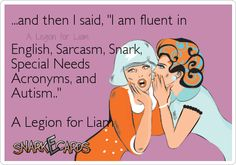 I am fluent in English, Sarcasm, Snark, #SpecialNeeds acronyms and #autism