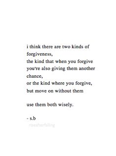 Two kinds of forgiveness. Some people you just can't have in your life.