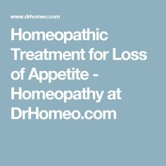 Homeopathic Treatment for Loss of Appetite - Homeopathy at DrHomeo.com