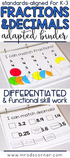FRACTIONS AND DECIMALS * Functional and differentiated skill work that covers fractions and decimals in mathematics standards-aligned topics for grades K-3, this Fractions and Decimals adapted work binder is the perfect addition to any elementary special education classroom. Includes Fractions, Equivalent Fractions, Ordering Fractions, Decimal Place Value, Number and Written Form, Ordering Decimals. Adapted Work Binders only at Mrs. D's Corner.