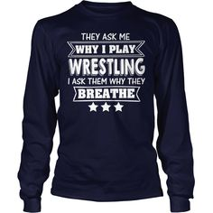 They Ask Me Why I Play #WRESTLING I Ask Them Why They Breathe, Order HERE ==> https://www.sunfrog.com/Hobby/136878848-995651887.html?53625, Please tag & share with your friends who would love it, #renegadelife #birthdaygifts #xmasgifts   mud #wrestling, wrestling quotes, wrestling singlet  #entertainment #food #drink #gardening #geek #hair #beauty #health #fitness #history