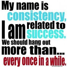 Being consistent each day will put you on the fast track to success. So many books have been written on the subject, but one that comes to mind is Darren Hardy's The Compound Effect. As I understand it, success builds on itself, little by little. Doing something toward your goal each day is much more rewarding than making a huge effort every once in a while. And you'll reach your goals faster.