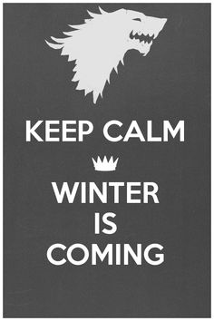 Keep Calm...Winter Is Coming