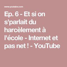 Ep. 6 - Et si on s'parlait du harcèlement à l'école - Internet et pas net ! - YouTube