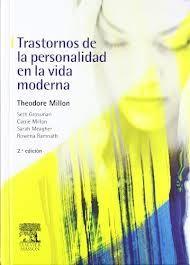 Millon T, Grosman S, Millon C, Meagher S, Ramnath  R. Trastornos de la personalidad en la vida moderna. 2a.ed. Barcelona: Masson; 2006.