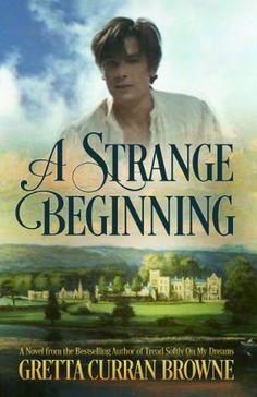 A STRANGE BEGINNING: A Biographical Novel (The BYRON Series Book 1): (The Byron Series: Book 1)