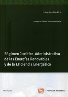 Régimen jurídico-administrativo de las energías renovables y de la eficiencia energética / Isabel González Ríos; prólogo, José María Souvirón Morenilla. 348.5 G71
