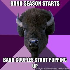 So true. Ha! I agree me and my bf are in mb, concert band, and jazz together. and we met last year... in band!