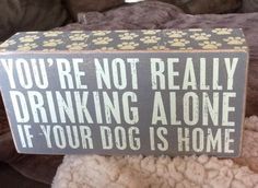 "Primitives By Kathy ""You're Not Really Drinking Alone If Your Dog Is Home"" Box Sign: Home & Kitchen Decor"