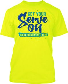 Get Your Serve On Neon Church T Shirt Design Ministry Gear