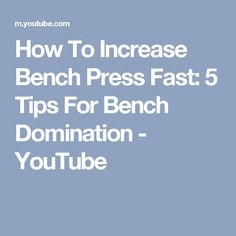 How To Increase Bench Press Fast: 5 Tips For Bench Domination - YouTube