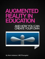 Augmented Reality in Education and How You can Create Your Own - FREE iBook by Mark Anderson