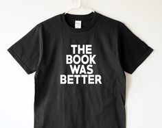 The book was better shirt word shirt funny shirt text tee shirt women shirt men shirt women tee shirt men tee shirt women tshirt men tshirt