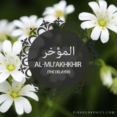 Al-Mu'akhkhir,The Delayer,Islam,Muslim,99 Names